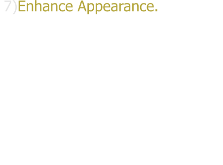 7)Enhance Appearance. Whether it's a comtemporary look or a unifoirm design that is desired, there's a varity of window film options that can aesthetically enhance the exterior of your home, office or automobile. From virtually invisible films to darker colors, there's a range of shades to give you the look you want.